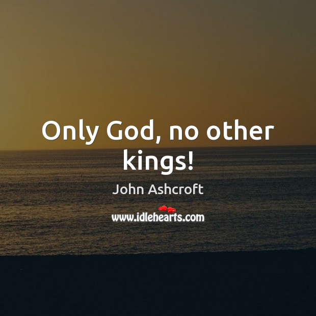 Only God, no other kings! Image