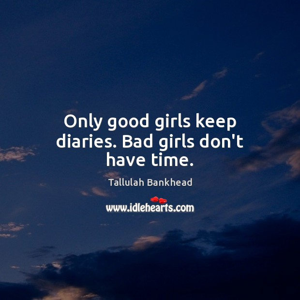 Image, Only good girls keep diaries. Bad girls don't have time.