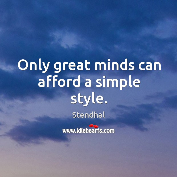 Image, Only great minds can afford a simple style.