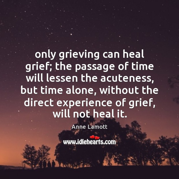 Image, Only grieving can heal grief; the passage of time will lessen the
