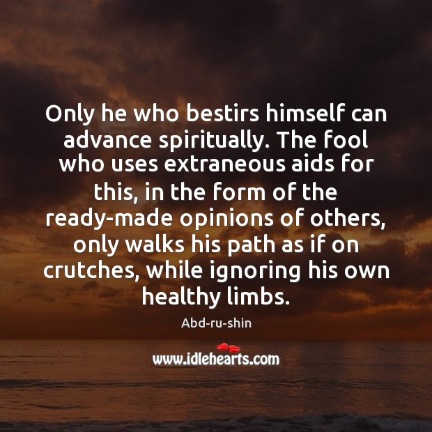 Image, Only he who bestirs himself can advance spiritually. The fool who uses