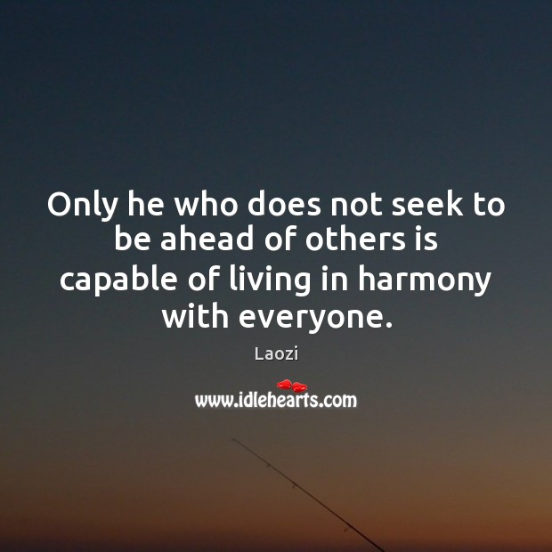 Image, Only he who does not seek to be ahead of others is