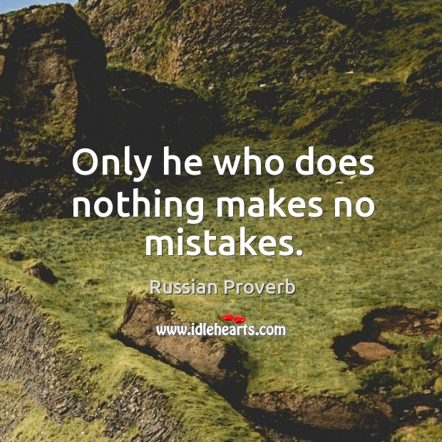 Image, Only he who does nothing makes no mistakes.