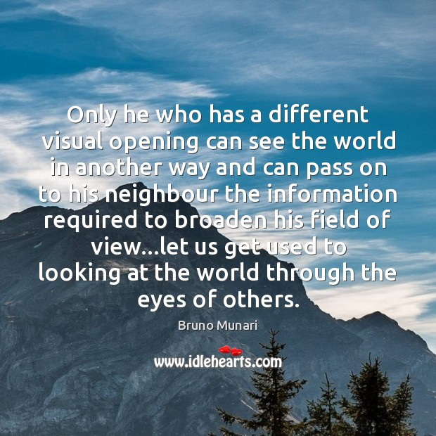 Image, Only he who has a different visual opening can see the world