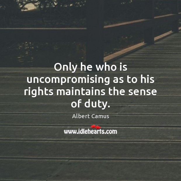 Image, Only he who is uncompromising as to his rights maintains the sense of duty.
