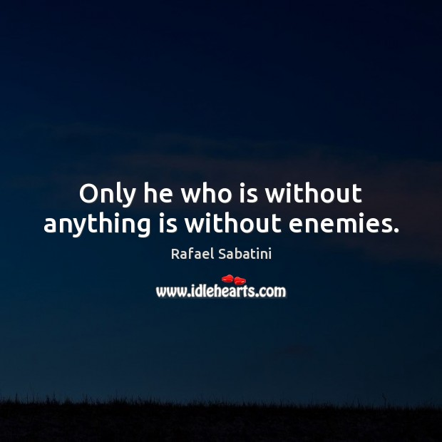 Only he who is without anything is without enemies. Image