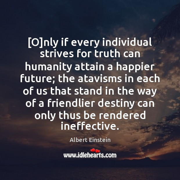 [O]nly if every individual strives for truth can humanity attain a Image