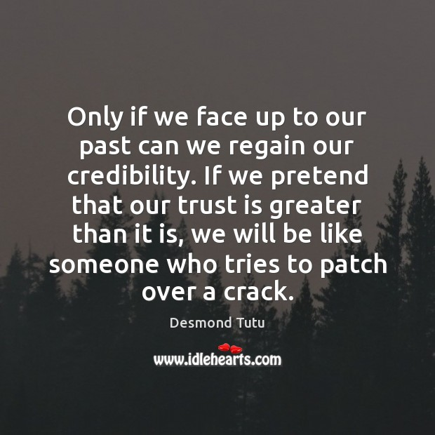 Only if we face up to our past can we regain our Trust Quotes Image