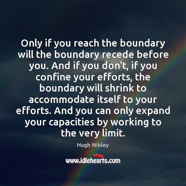 Only if you reach the boundary will the boundary recede before you. Image