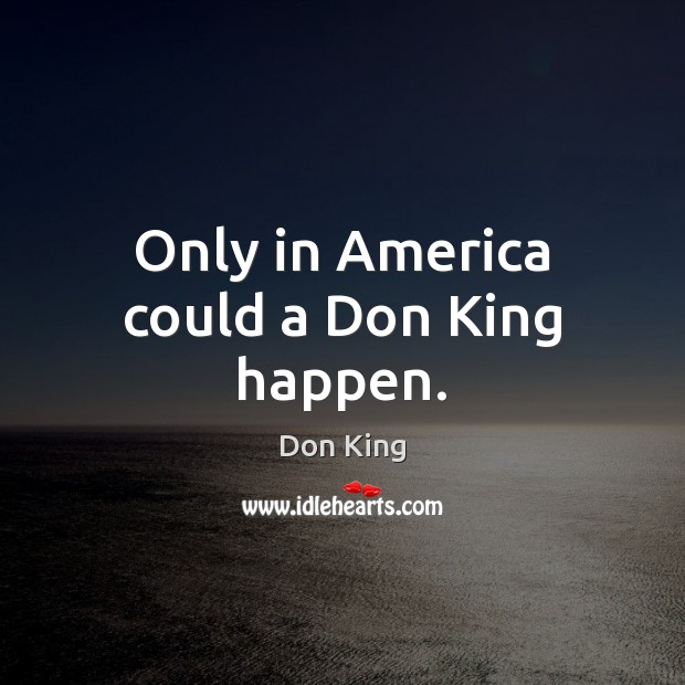 Only in America could a Don King happen. Image