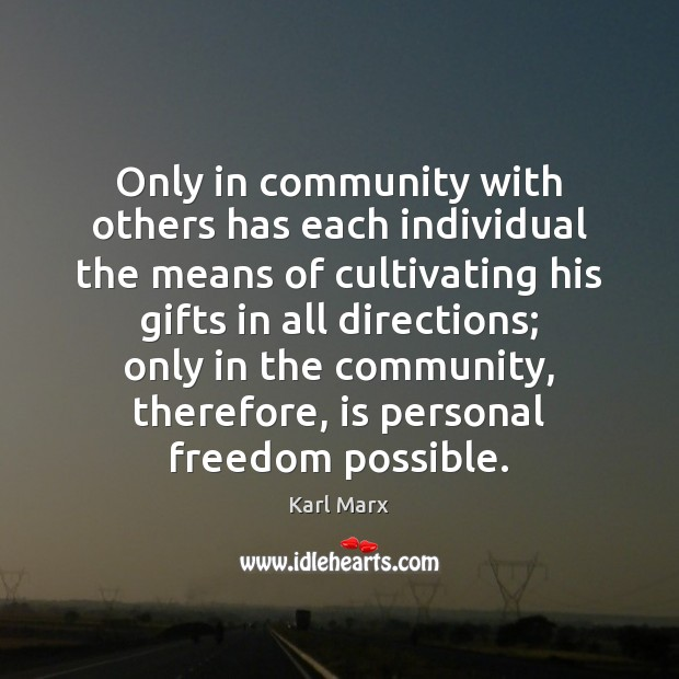 Image, Only in community with others has each individual the means of cultivating