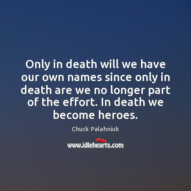 Only in death will we have our own names since only in Chuck Palahniuk Picture Quote