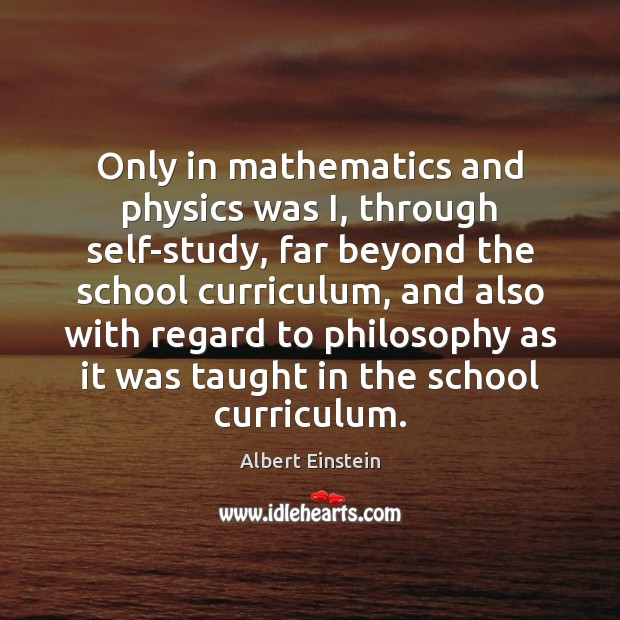 Image, Only in mathematics and physics was I, through self-study, far beyond the