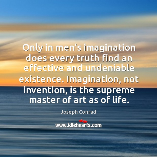 Image, Only in men's imagination does every truth find an effective and undeniable existence.