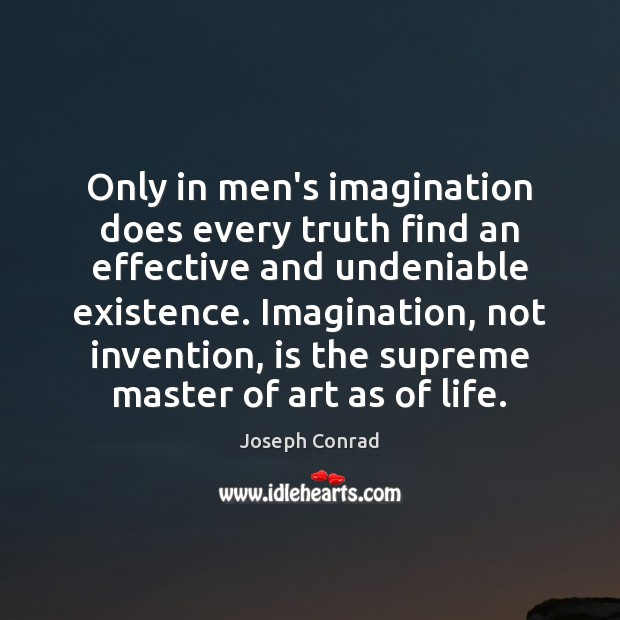 Image, Only in men's imagination does every truth find an effective and undeniable