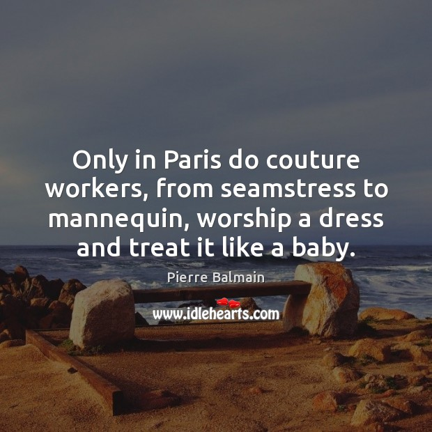 Only in Paris do couture workers, from seamstress to mannequin, worship a Image