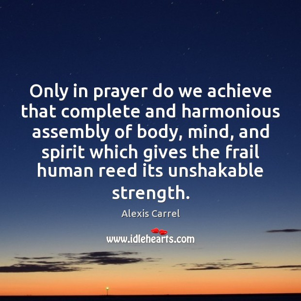 Image, Only in prayer do we achieve that complete and harmonious assembly of