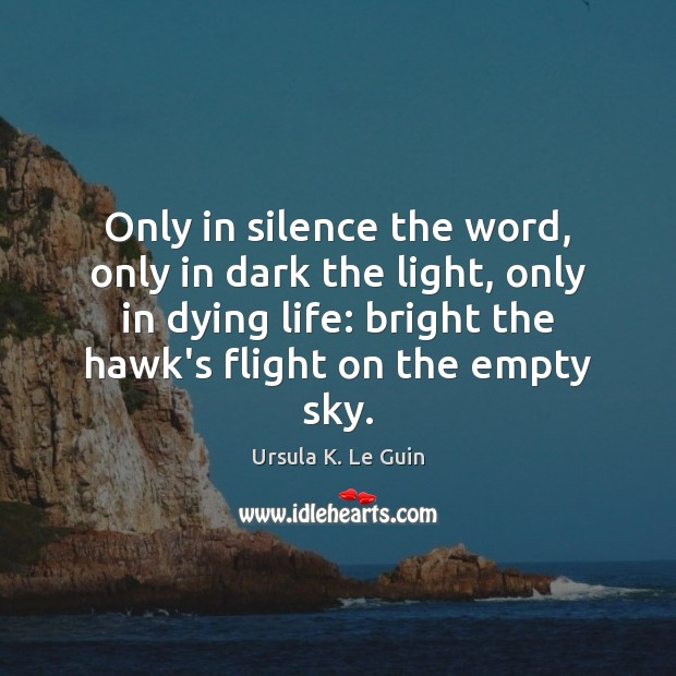 Image, Only in silence the word, only in dark the light, only in
