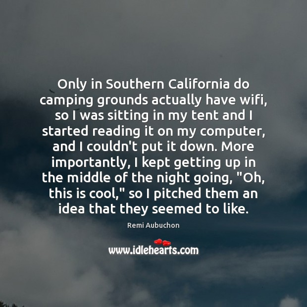 Only in Southern California do camping grounds actually have wifi, so I Image
