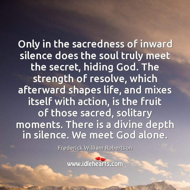 Only in the sacredness of inward silence does the soul truly meet Image