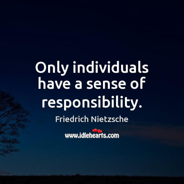 Only individuals have a sense of responsibility. Image