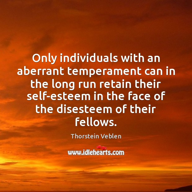 Only individuals with an aberrant temperament can in the long run retain Thorstein Veblen Picture Quote