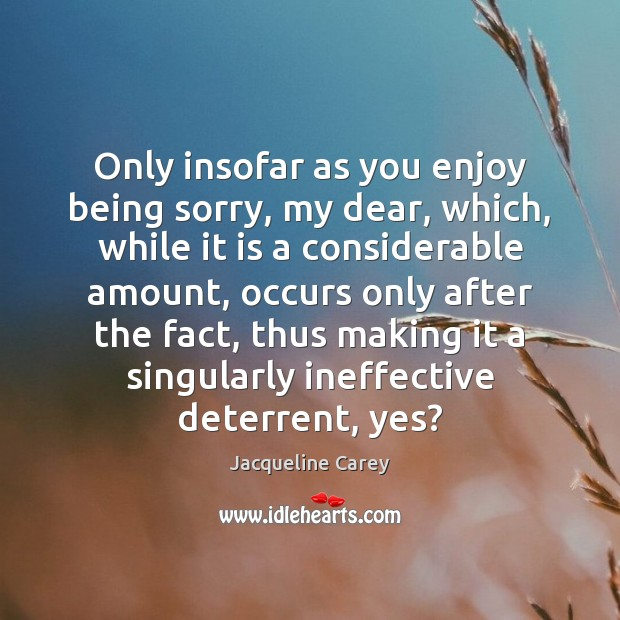 Image, Only insofar as you enjoy being sorry, my dear, which, while it