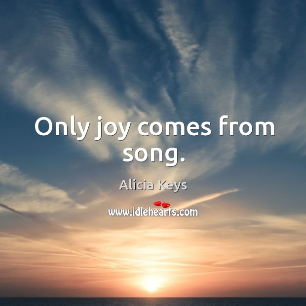 Image, Only joy comes from song.
