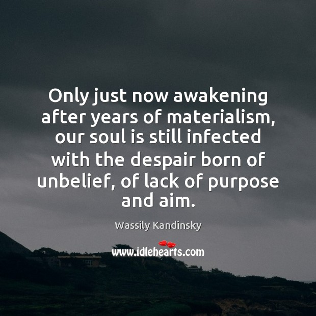 Only just now awakening after years of materialism, our soul is still Awakening Quotes Image
