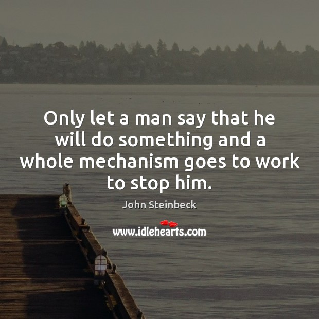 Only let a man say that he will do something and a John Steinbeck Picture Quote