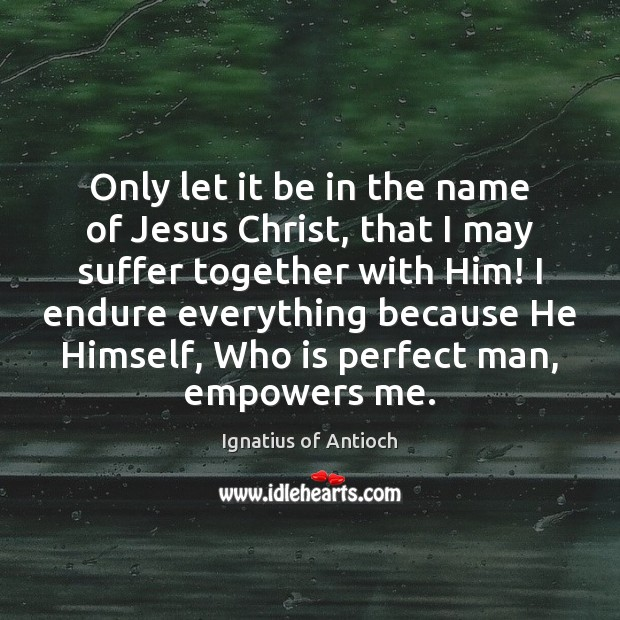 Only let it be in the name of Jesus Christ, that I Image