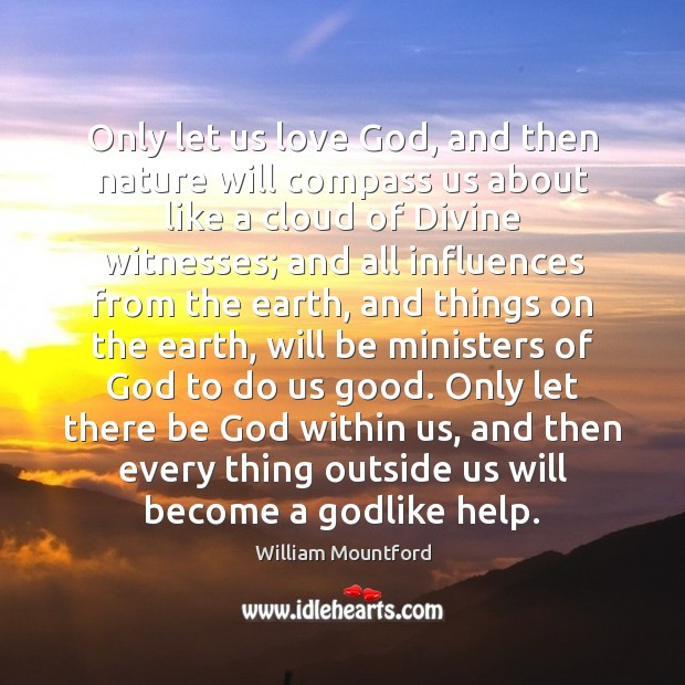 Only let us love God, and then nature will compass us about Image