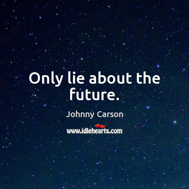 Only lie about the future. Johnny Carson Picture Quote