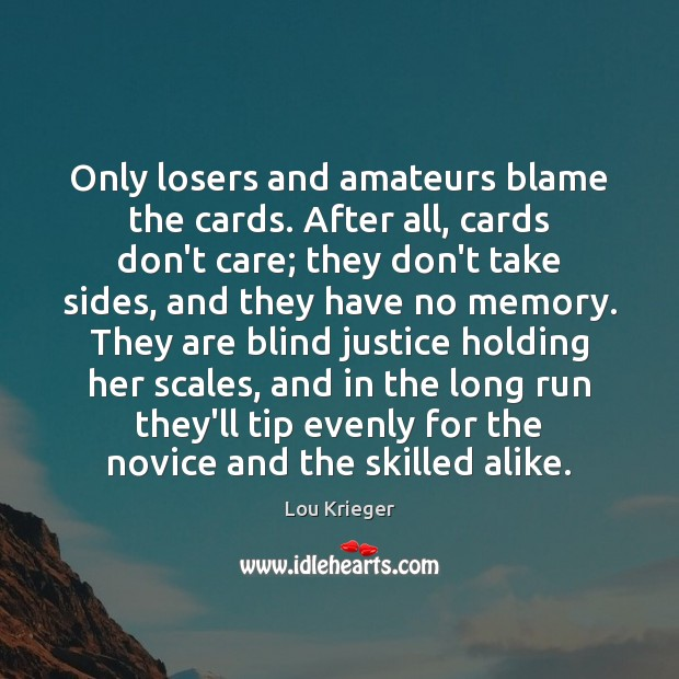 Only losers and amateurs blame the cards. After all, cards don't care; Image