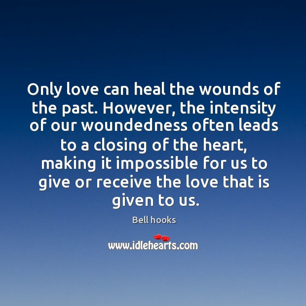 Image, Only love can heal the wounds of the past. However, the intensity