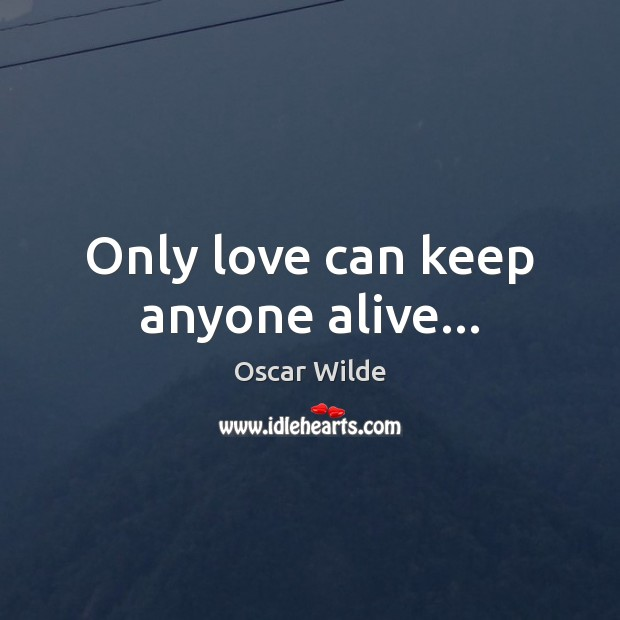 Image, Only love can keep anyone alive…