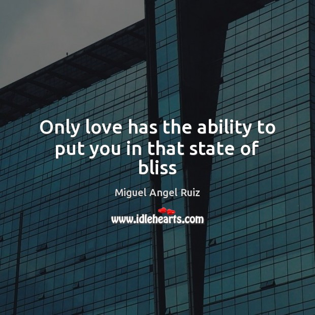 Only love has the ability to put you in that state of bliss Ability Quotes Image