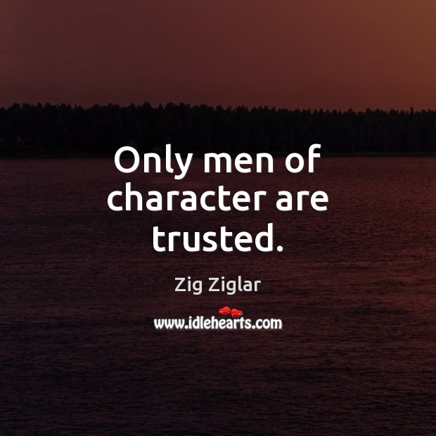Only men of character are trusted. Image