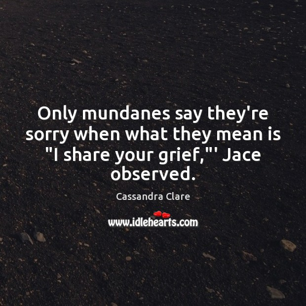 """Only mundanes say they're sorry when what they mean is """"I share Image"""