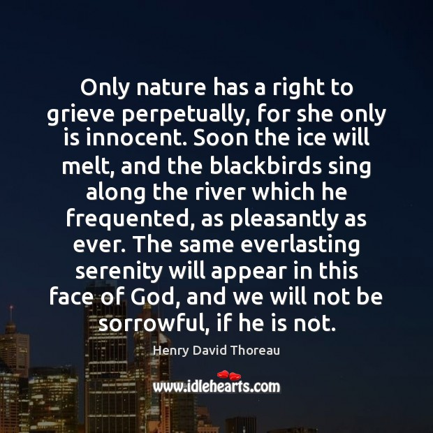 Only nature has a right to grieve perpetually, for she only is Image