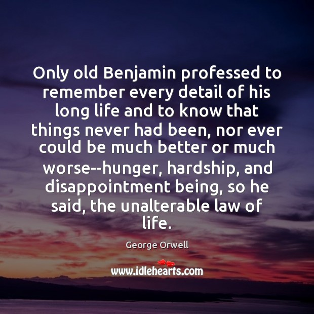 Only old Benjamin professed to remember every detail of his long life George Orwell Picture Quote