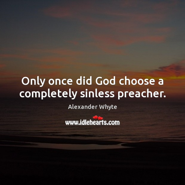 Image, Only once did God choose a completely sinless preacher.