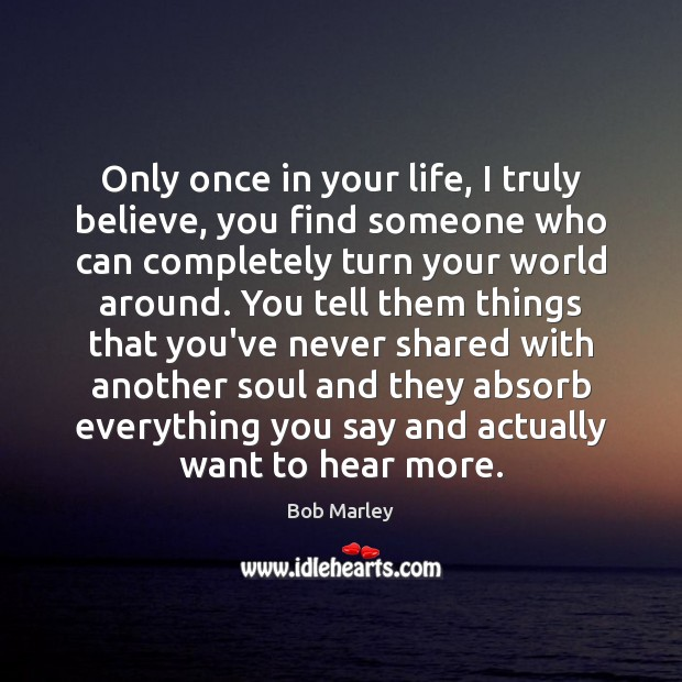 Only once in your life, I truly believe, you find someone who Image