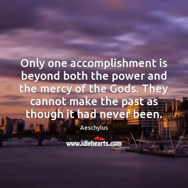 Image, Only one accomplishment is beyond both the power and the mercy of