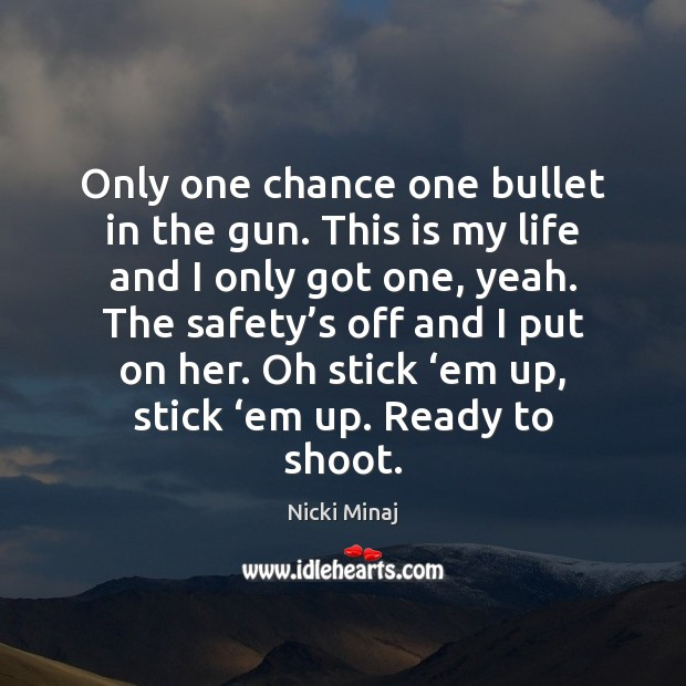 Only one chance one bullet in the gun. This is my life Nicki Minaj Picture Quote
