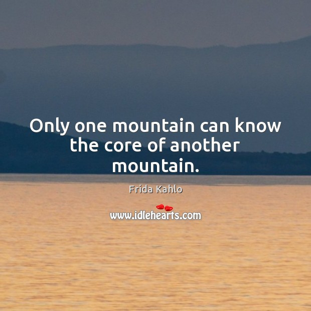 Only one mountain can know the core of another mountain. Image