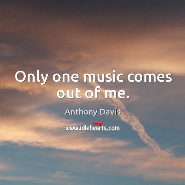 Image, Only one music comes out of me.