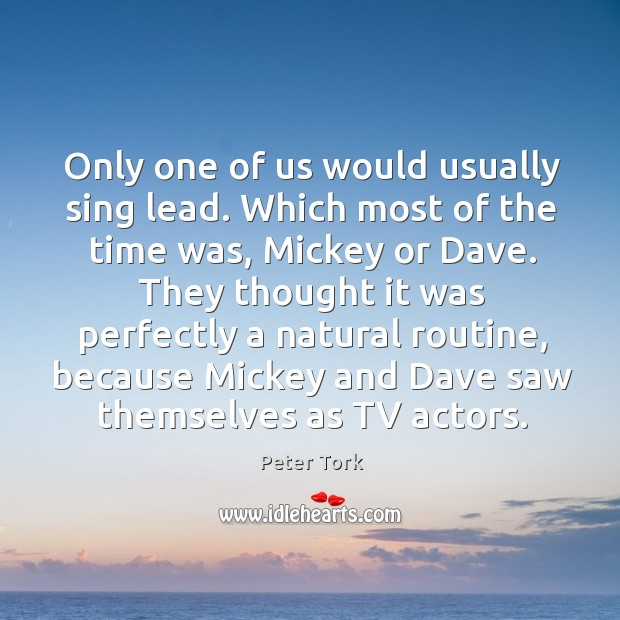 Only one of us would usually sing lead. Which most of the time was, mickey or dave. Image