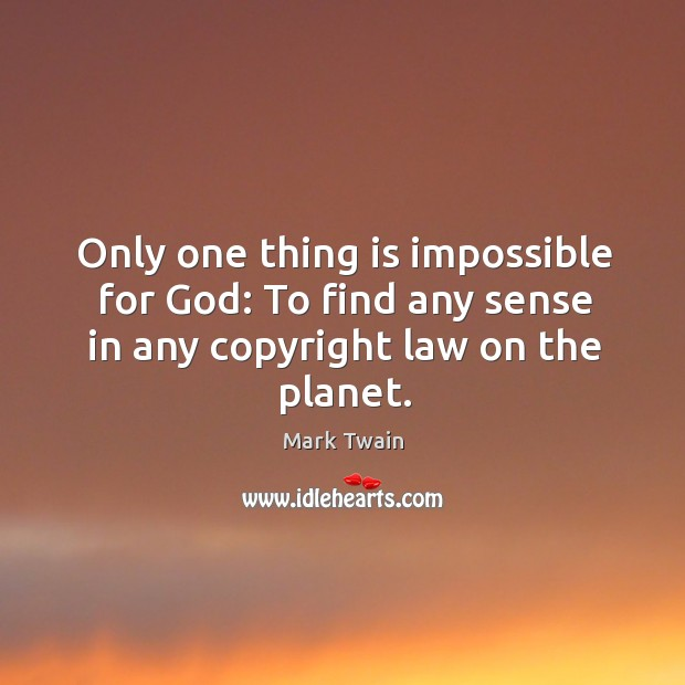 Only one thing is impossible for God: to find any sense in any copyright law on the planet. Image