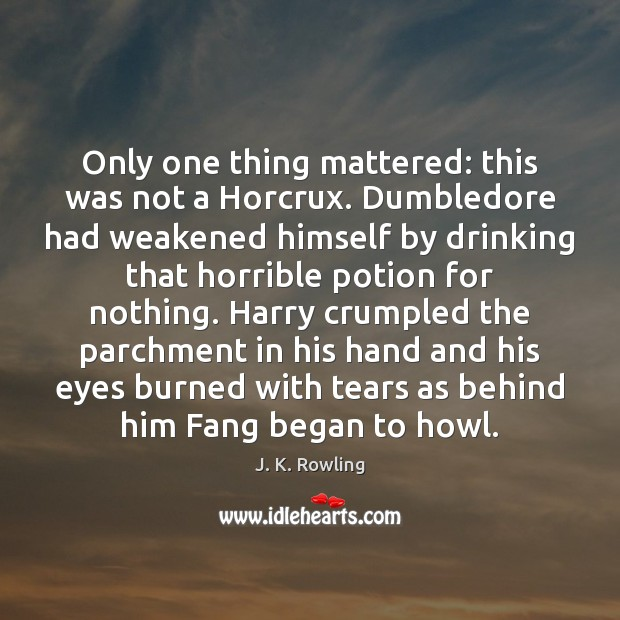 Only one thing mattered: this was not a Horcrux. Dumbledore had weakened Image